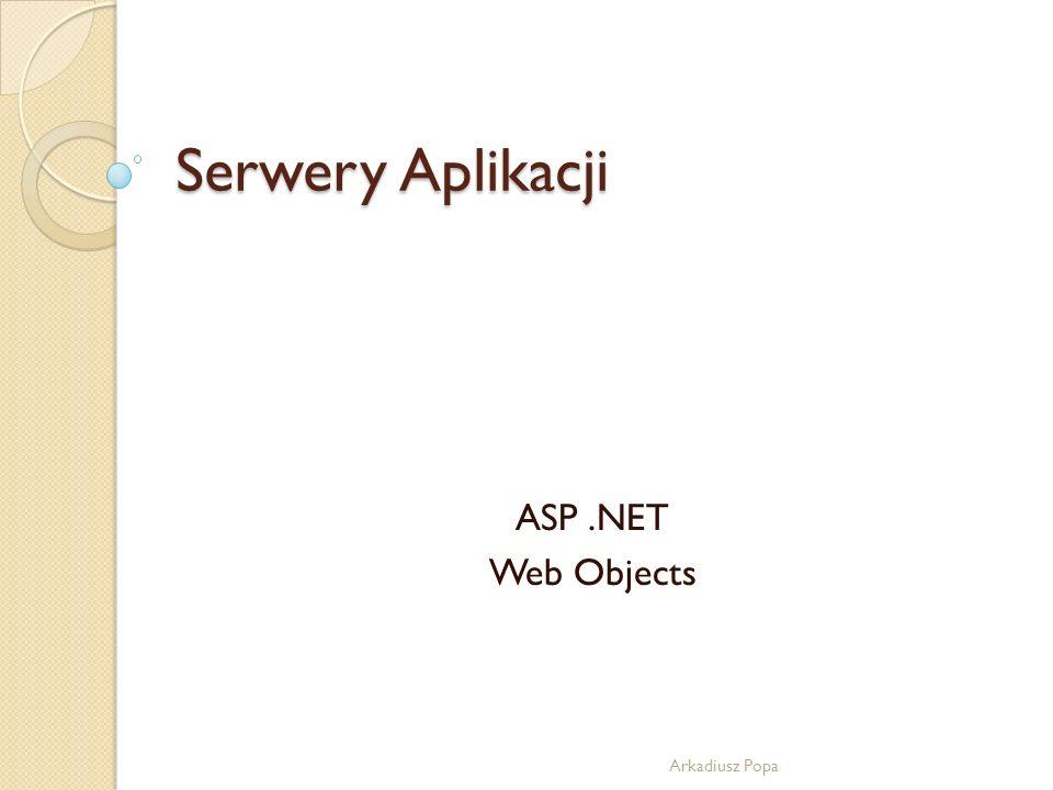 Serwery Aplikacji ASP .NET Web Objects Arkadiusz Popa