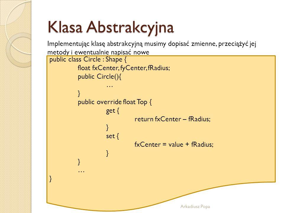 Klasa Abstrakcyjna Implementując klasę abstrakcyjną musimy dopisać zmienne, przeciążyć jej metody i ewentualnie napisać nowe.