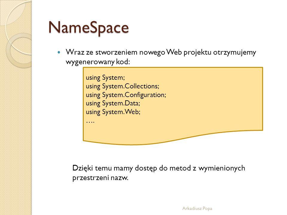 NameSpace Wraz ze stworzeniem nowego Web projektu otrzymujemy wygenerowany kod: using System; using System.Collections;