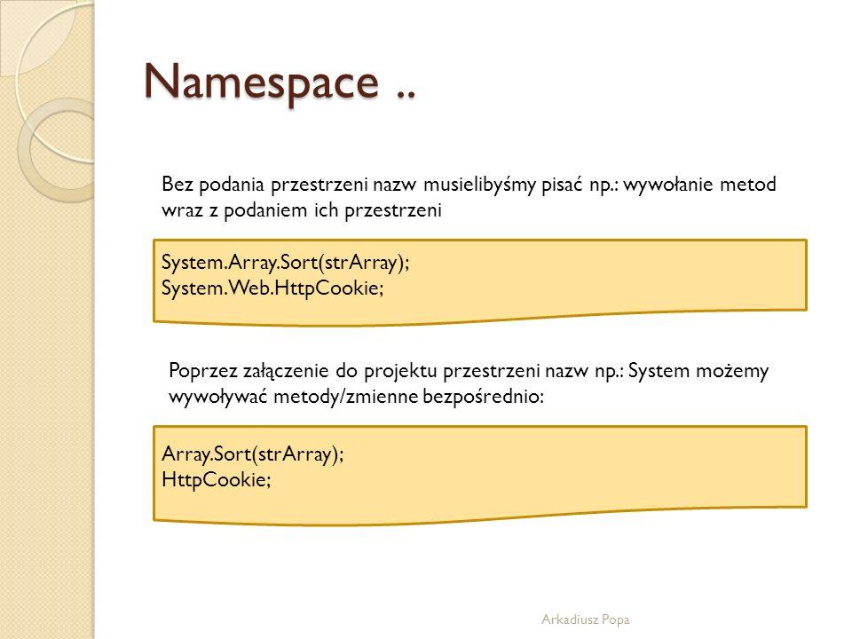 Namespace ..Bez podania przestrzeni nazw musielibyśmy pisać np.: wywołanie metod wraz z podaniem ich przestrzeni.