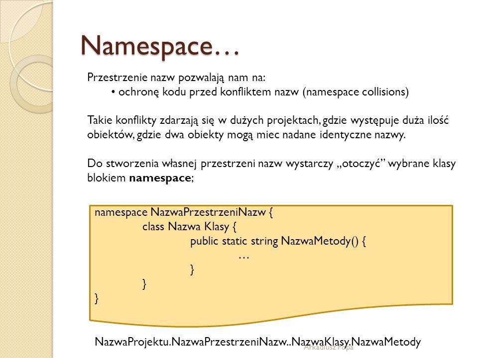 Namespace… Przestrzenie nazw pozwalają nam na: