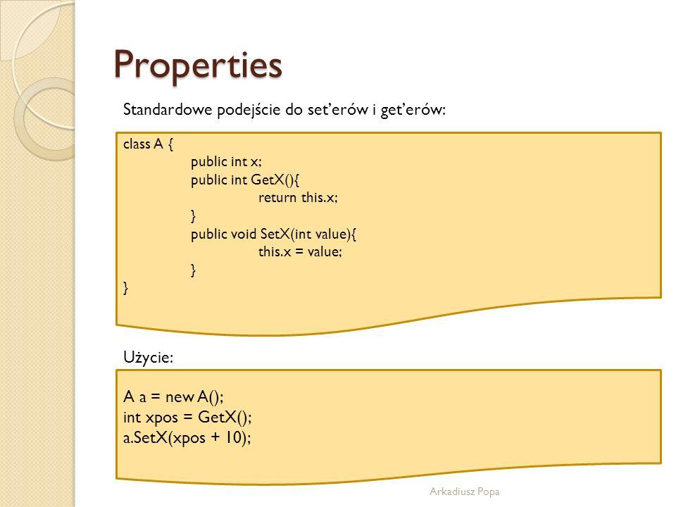 Properties Standardowe podejście do set'erów i get'erów: Użycie: