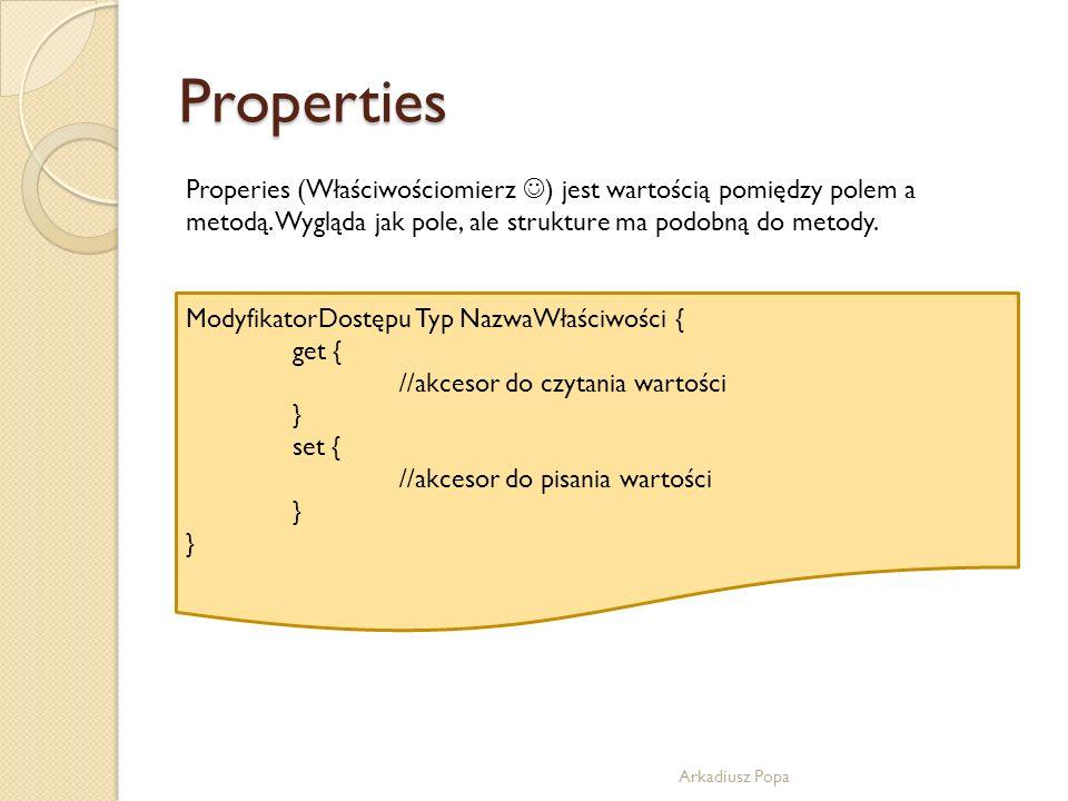 Properties Properies (Właściwościomierz ) jest wartością pomiędzy polem a metodą. Wygląda jak pole, ale strukture ma podobną do metody.