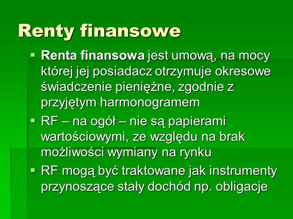 Renty finansowe Renta finansowa jest umową, na mocy której jej posiadacz otrzymuje okresowe świadczenie pieniężne, zgodnie z przyjętym harmonogramem.