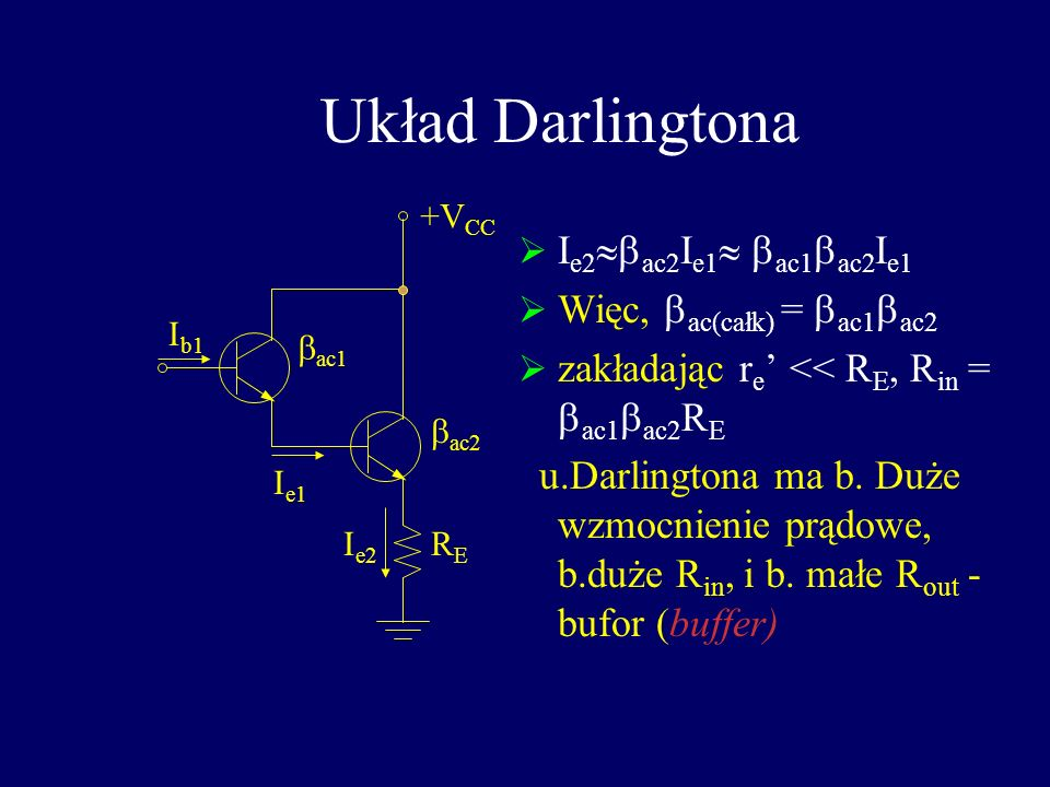 Układ Darlingtona Ie2bac2Ie1 bac1bac2Ie1 Więc, bac(całk) = bac1bac2