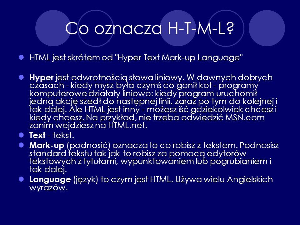 Co oznacza H-T-M-L HTML jest skrótem od Hyper Text Mark-up Language