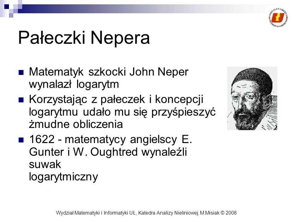 Pałeczki Nepera Matematyk szkocki John Neper wynalazł logarytm