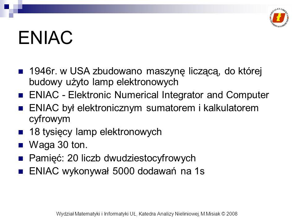 ENIAC 1946r. w USA zbudowano maszynę liczącą, do której budowy użyto lamp elektronowych. ENIAC - Elektronic Numerical Integrator and Computer.