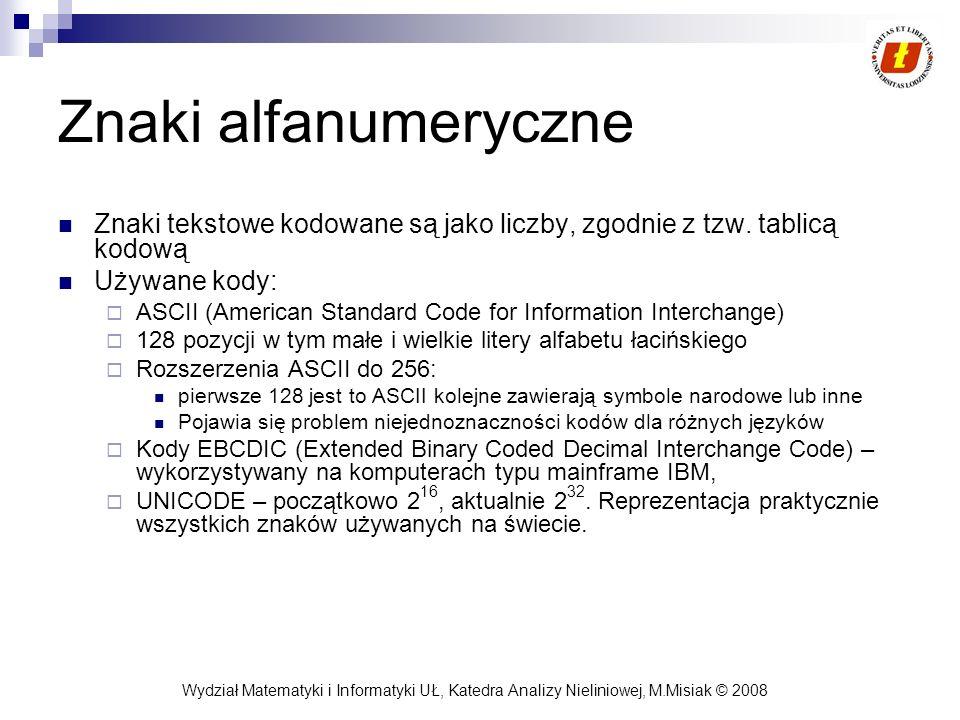 Znaki alfanumeryczne Znaki tekstowe kodowane są jako liczby, zgodnie z tzw. tablicą kodową. Używane kody: