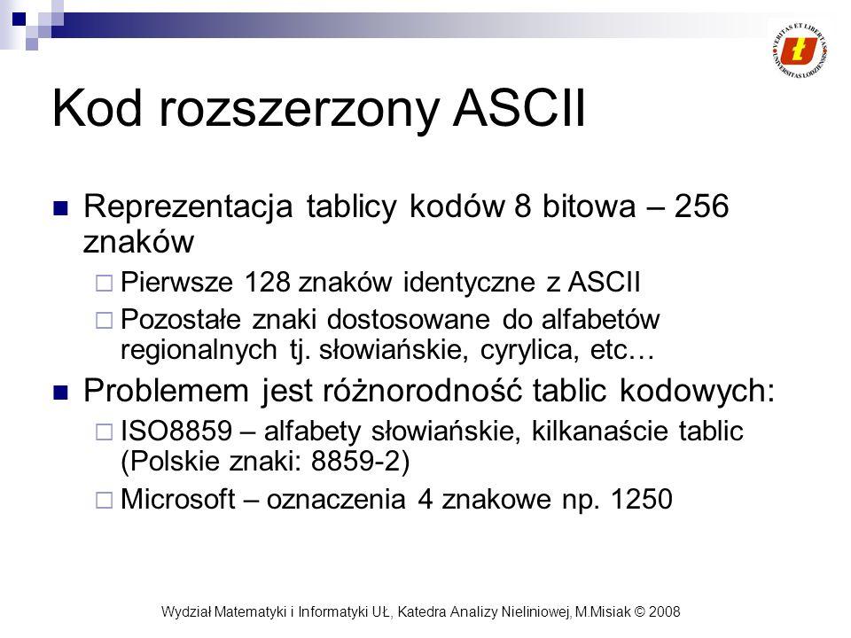 Kod rozszerzony ASCII Reprezentacja tablicy kodów 8 bitowa – 256 znaków. Pierwsze 128 znaków identyczne z ASCII.