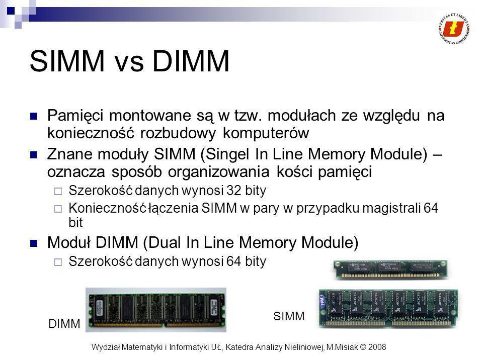 SIMM vs DIMM Pamięci montowane są w tzw. modułach ze względu na konieczność rozbudowy komputerów.