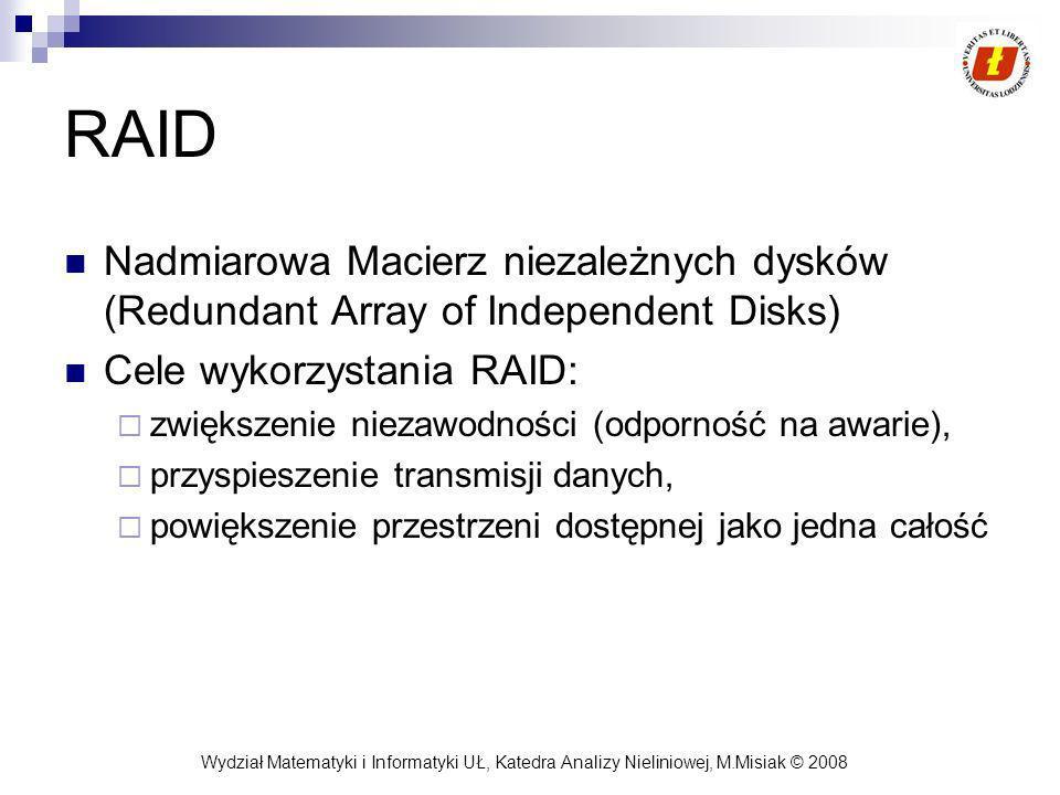 RAID Nadmiarowa Macierz niezależnych dysków (Redundant Array of Independent Disks) Cele wykorzystania RAID: