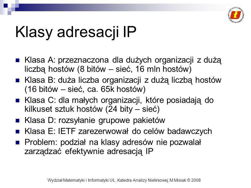 Klasy adresacji IP Klasa A: przeznaczona dla dużych organizacji z dużą liczbą hostów (8 bitów – sieć, 16 mln hostów)