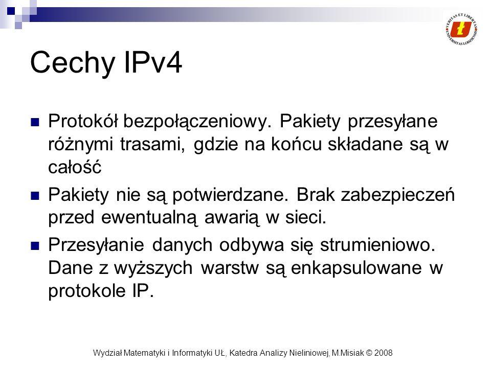 Cechy IPv4 Protokół bezpołączeniowy. Pakiety przesyłane różnymi trasami, gdzie na końcu składane są w całość.