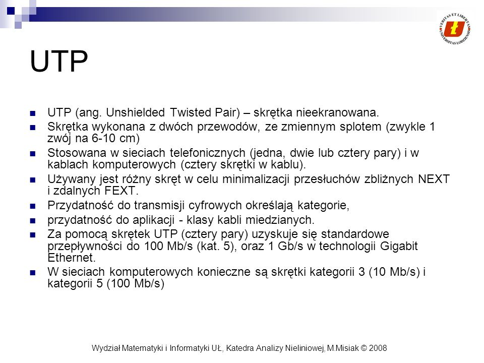 UTP UTP (ang. Unshielded Twisted Pair) – skrętka nieekranowana.