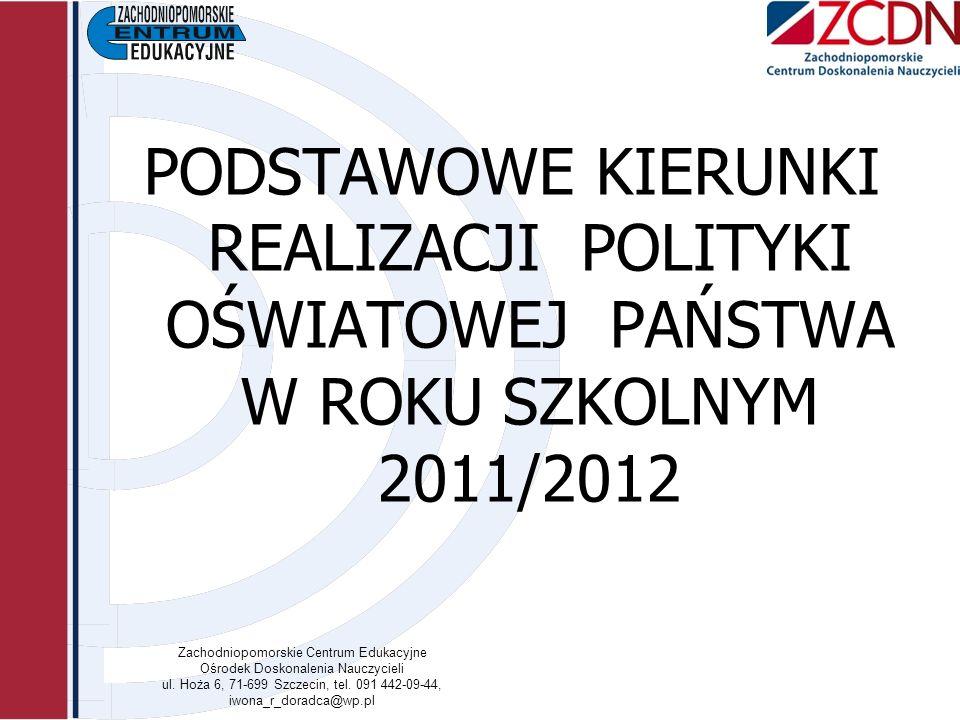 PODSTAWOWE KIERUNKI REALIZACJI POLITYKI OŚWIATOWEJ PAŃSTWA W ROKU SZKOLNYM 2011/2012