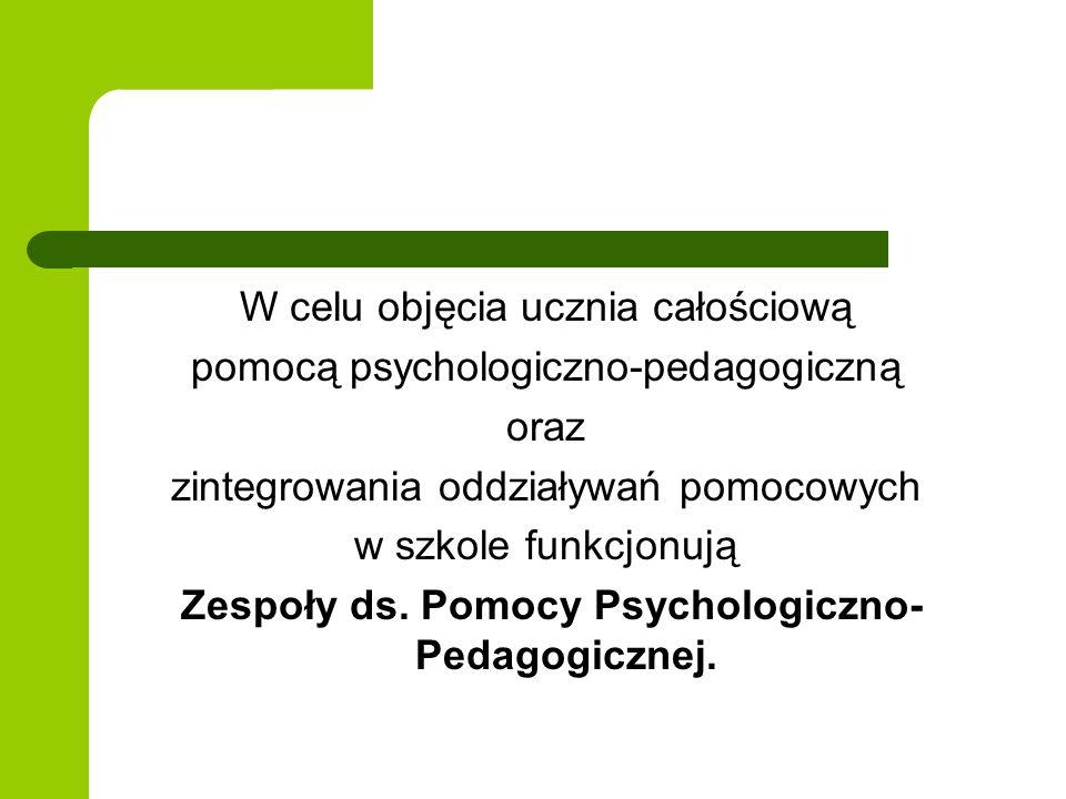 W celu objęcia ucznia całościową pomocą psychologiczno-pedagogiczną