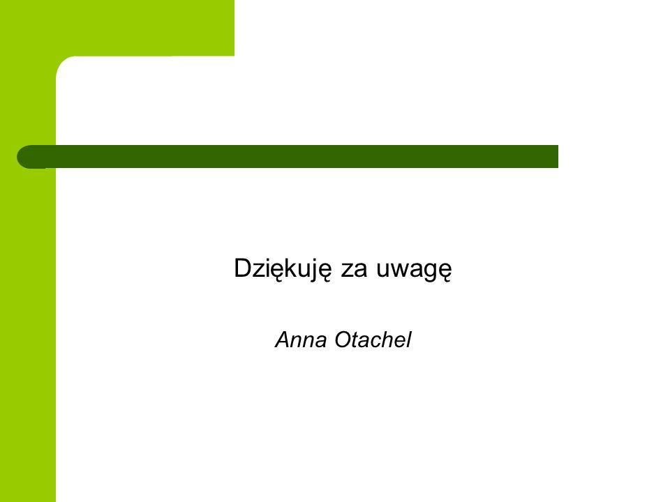 Dziękuję za uwagę Anna Otachel