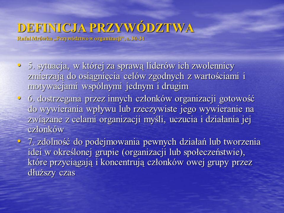 """DEFINICJA PRZYWÓDZTWA Rafał Mrówka """"Przywództwo w organizacji , s"""