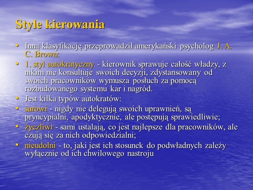 Style kierowaniaInną klasyfikację przeprowadził amerykański psycholog J. A. C. Brown:
