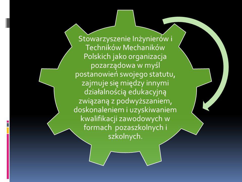 Stowarzyszenie Inżynierów i Techników Mechaników Polskich jako organizacja pozarządowa w myśl postanowień swojego statutu, zajmuje się między innymi działalnością edukacyjną związaną z podwyższaniem, doskonaleniem i uzyskiwaniem kwalifikacji zawodowych w formach pozaszkolnych i szkolnych.