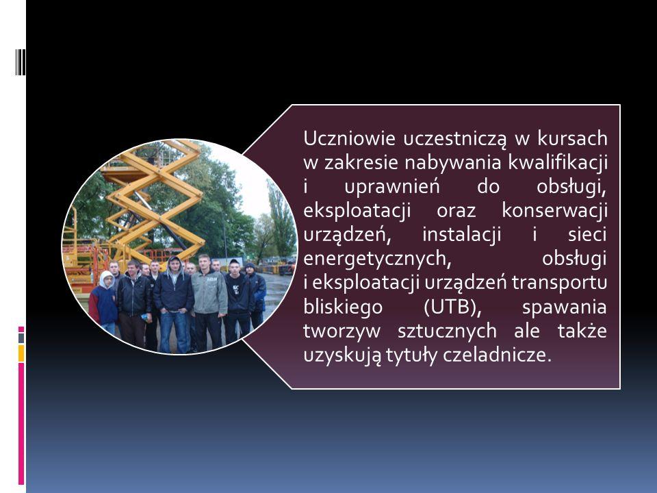 Uczniowie uczestniczą w kursach w zakresie nabywania kwalifikacji i uprawnień do obsługi, eksploatacji oraz konserwacji urządzeń, instalacji i sieci energetycznych, obsługi i eksploatacji urządzeń transportu bliskiego (UTB), spawania tworzyw sztucznych ale także uzyskują tytuły czeladnicze.