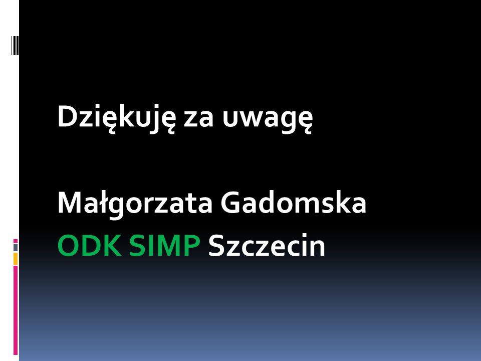Dziękuję za uwagę Małgorzata Gadomska ODK SIMP Szczecin