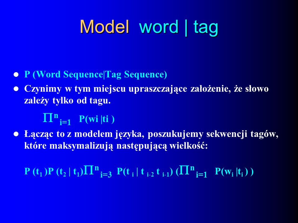 Model word | tag n i=1 P(wi |ti ) P (Word Sequence|Tag Sequence)