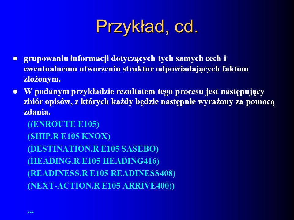 Przykład, cd. grupowaniu informacji dotyczących tych samych cech i ewentualnemu utworzeniu struktur odpowiadających faktom złożonym.