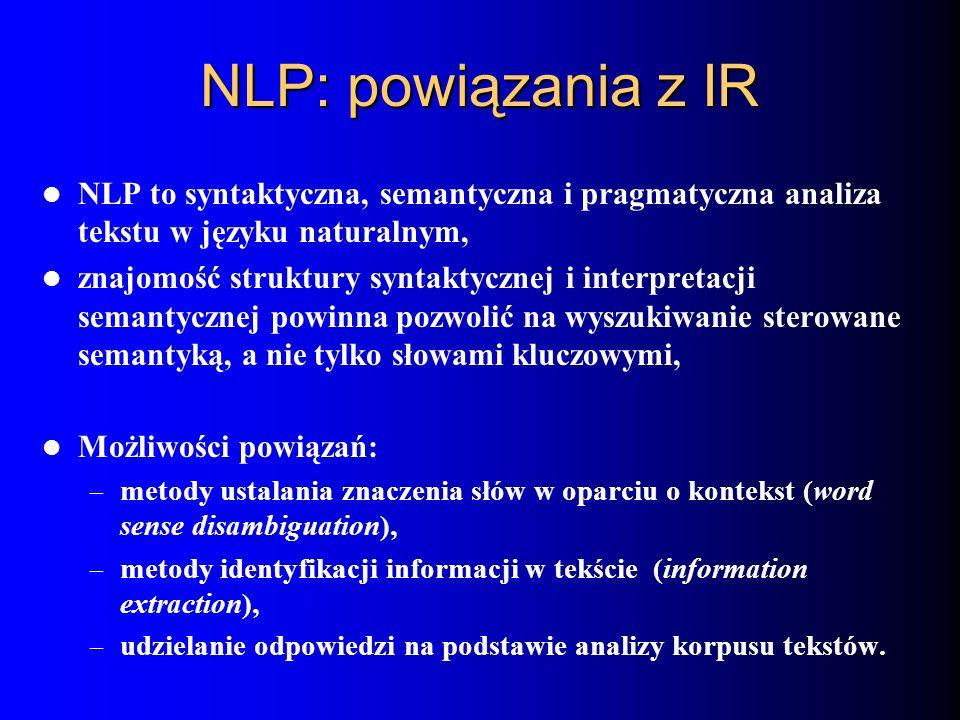 NLP: powiązania z IR NLP to syntaktyczna, semantyczna i pragmatyczna analiza tekstu w języku naturalnym,