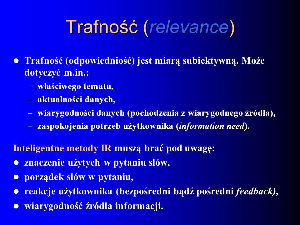 Trafność (relevance)Trafność (odpowiedniość) jest miarą subiektywną. Może dotyczyć m.in.: właściwego tematu,