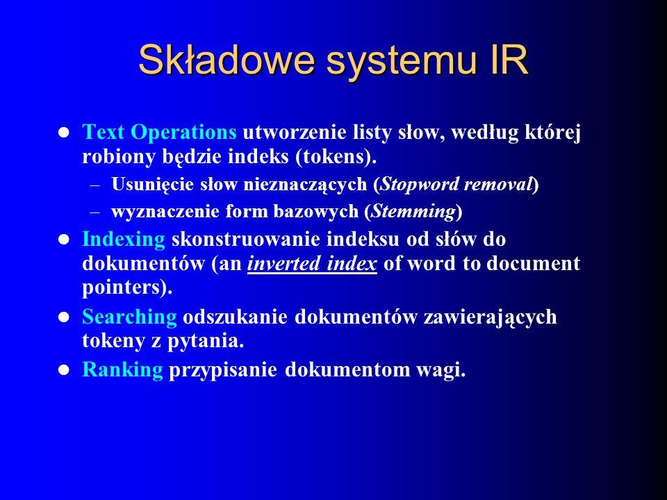 Składowe systemu IR Text Operations utworzenie listy słow, według której robiony będzie indeks (tokens).