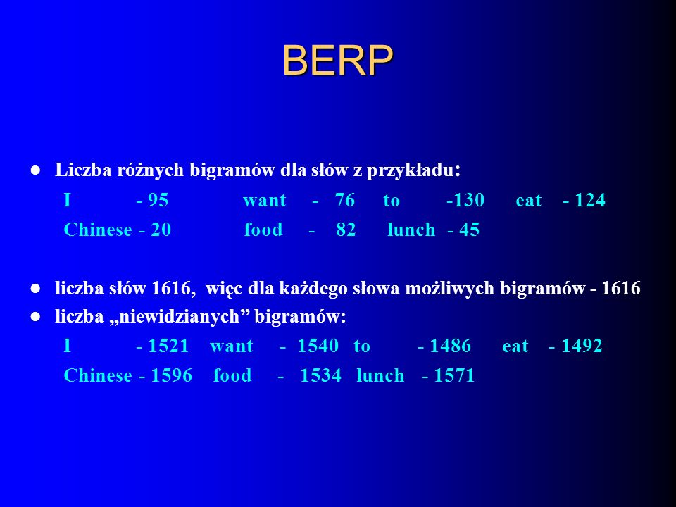 BERP Liczba różnych bigramów dla słów z przykładu: I - 95 want - 76 to -130 eat - 124.