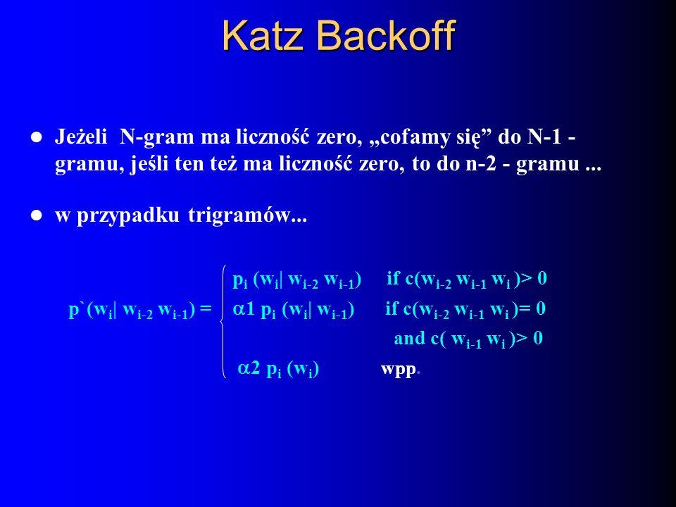 """Katz Backoff Jeżeli N-gram ma liczność zero, """"cofamy się do N-1 - gramu, jeśli ten też ma liczność zero, to do n-2 - gramu ..."""