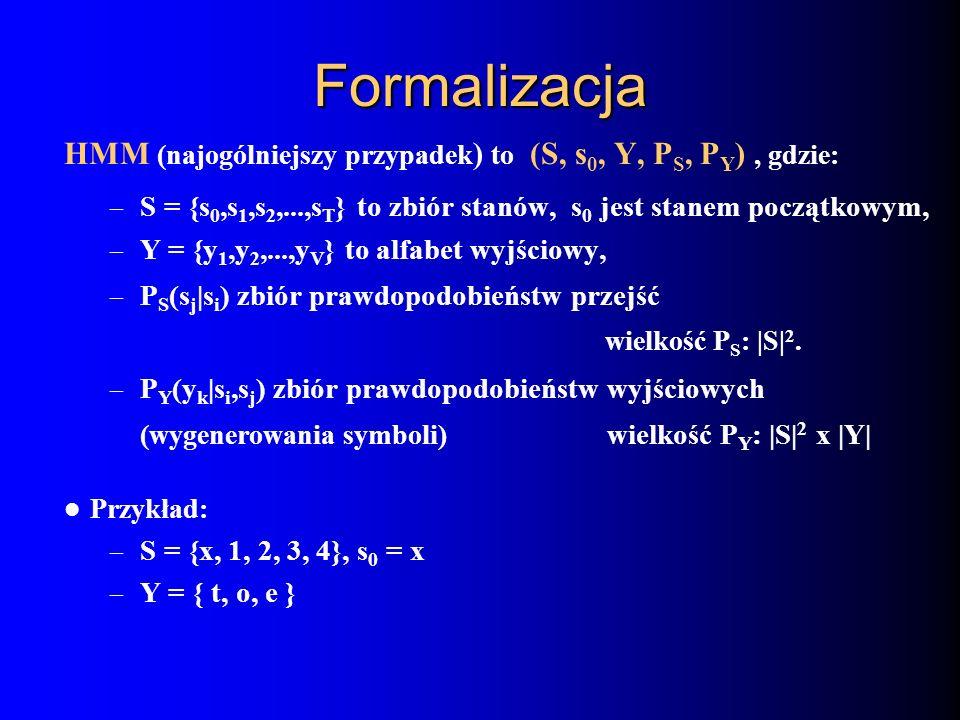 FormalizacjaHMM (najogólniejszy przypadek) to (S, s0, Y, PS, PY) , gdzie: S = {s0,s1,s2,...,sT} to zbiór stanów, s0 jest stanem początkowym,