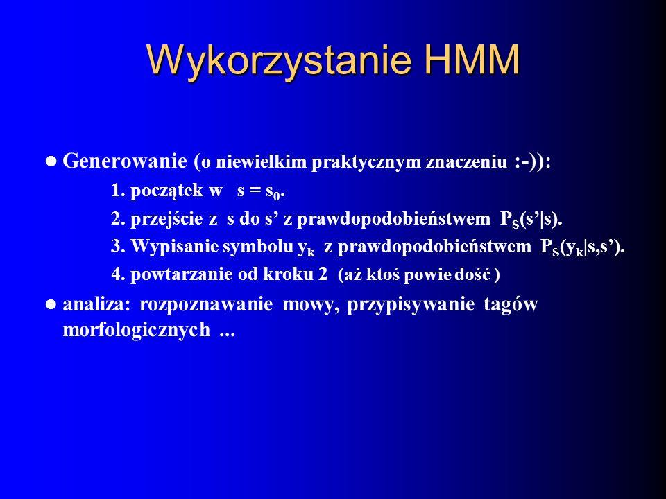Wykorzystanie HMM Generowanie (o niewielkim praktycznym znaczeniu :-)): 1. początek w s = s0.