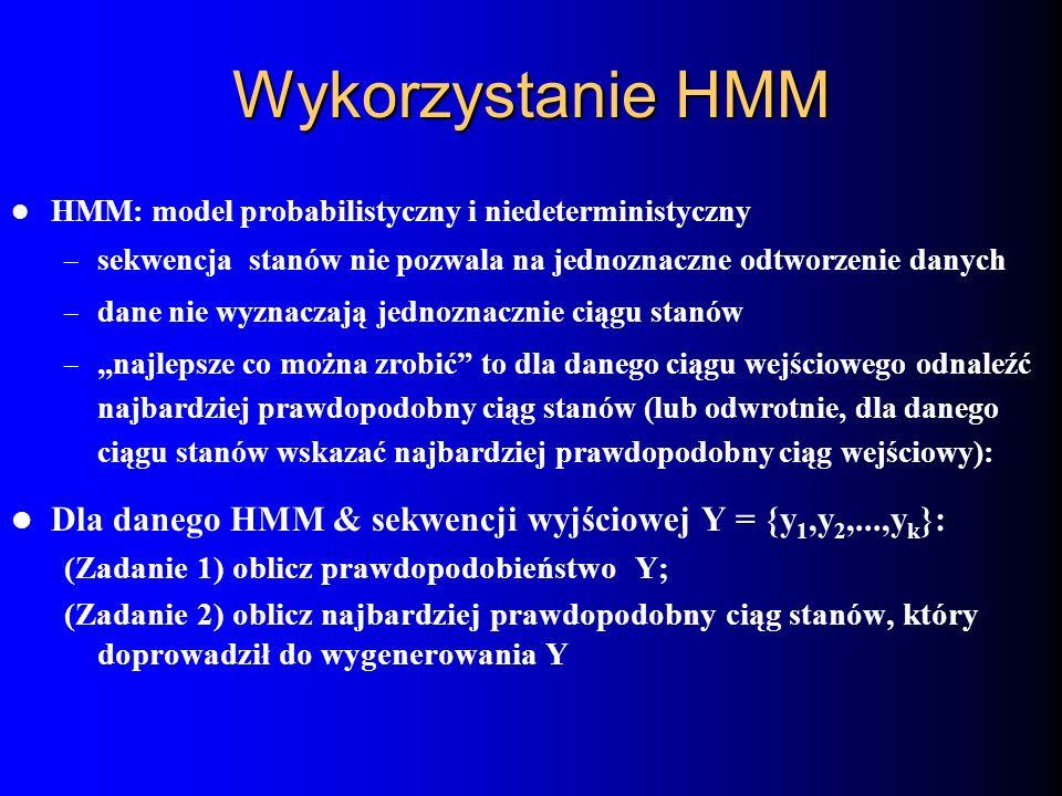 Wykorzystanie HMM HMM: model probabilistyczny i niedeterministyczny. sekwencja stanów nie pozwala na jednoznaczne odtworzenie danych.