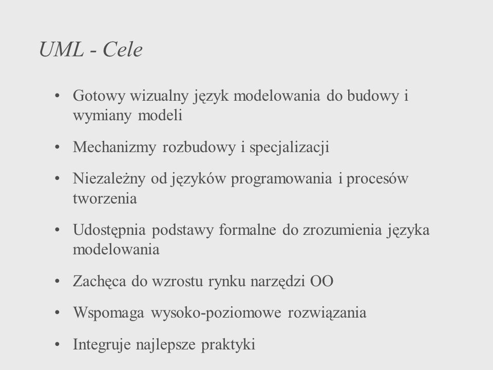 UML - Cele Gotowy wizualny język modelowania do budowy i wymiany modeli. Mechanizmy rozbudowy i specjalizacji.