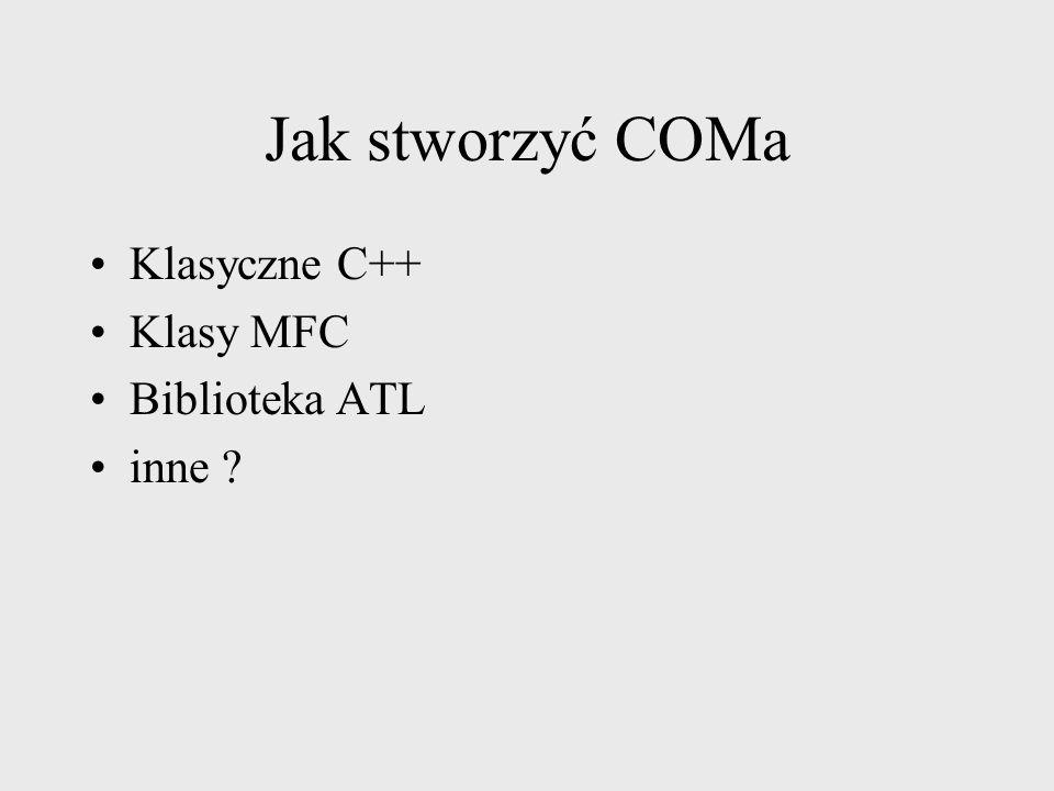 Jak stworzyć COMa Klasyczne C++ Klasy MFC Biblioteka ATL inne