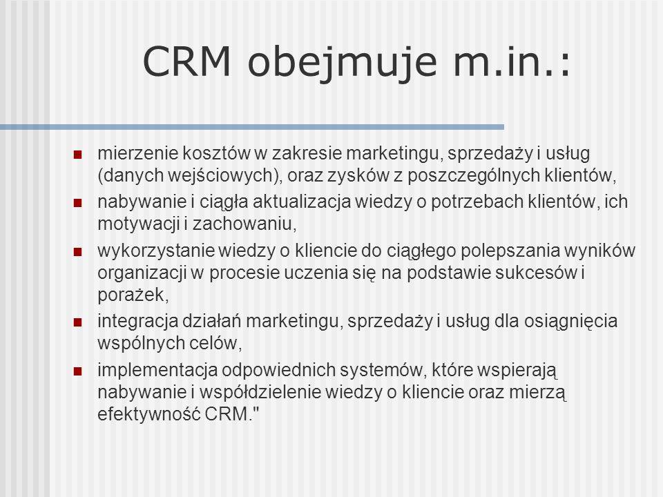 CRM obejmuje m.in.:mierzenie kosztów w zakresie marketingu, sprzedaży i usług (danych wejściowych), oraz zysków z poszczególnych klientów,