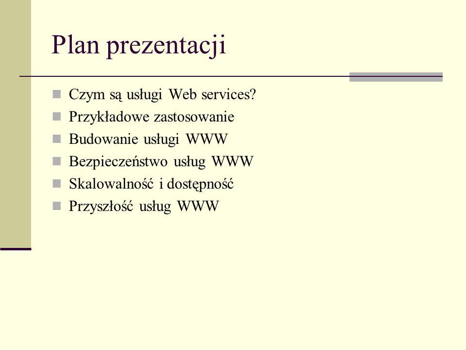 Plan prezentacji Czym są usługi Web services Przykładowe zastosowanie