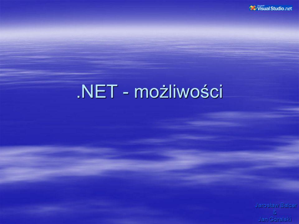 .NET - możliwości Jarosław Balcer & Jan Góralski