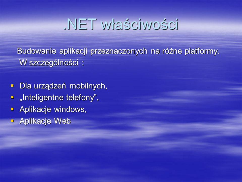.NET właściwości Budowanie aplikacji przeznaczonych na różne platformy. W szczególności : Dla urządzeń mobilnych,