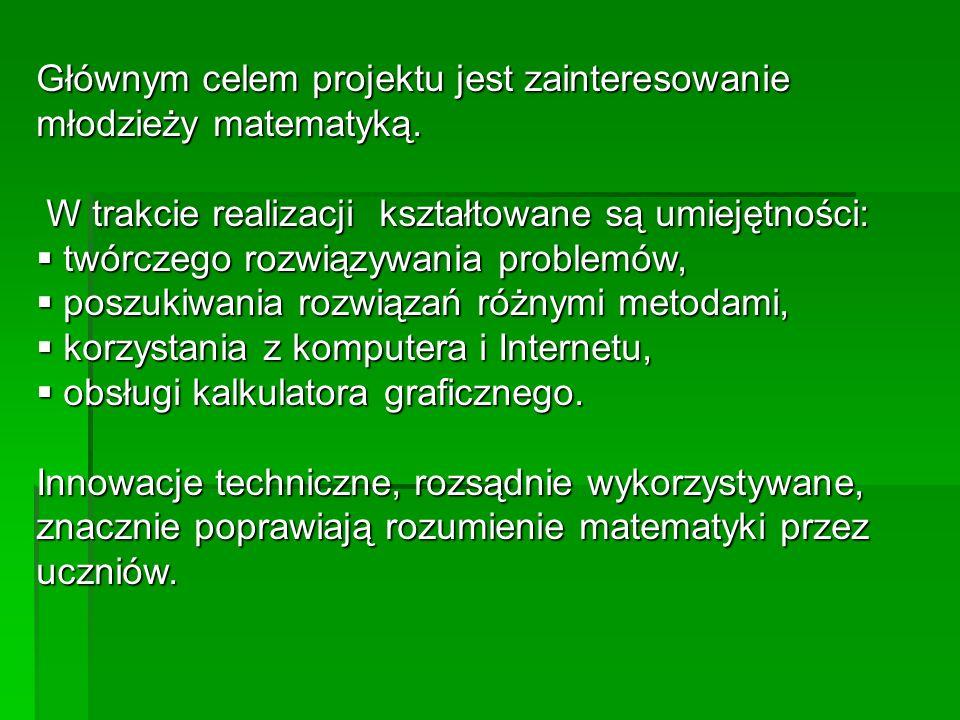 Głównym celem projektu jest zainteresowanie młodzieży matematyką.