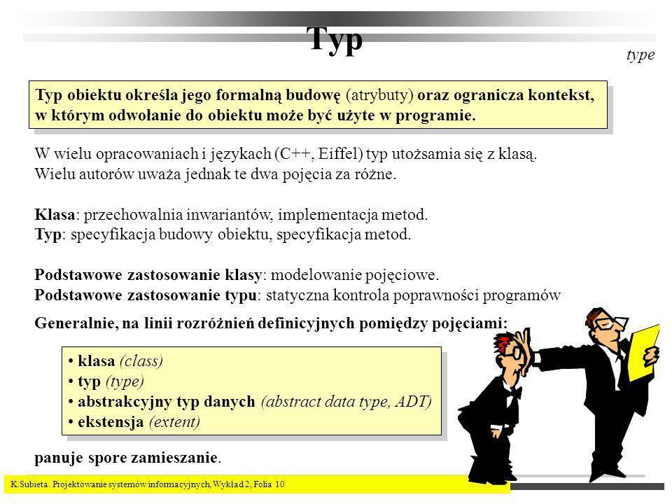 Typ type. Typ obiektu określa jego formalną budowę (atrybuty) oraz ogranicza kontekst, w którym odwołanie do obiektu może być użyte w programie.