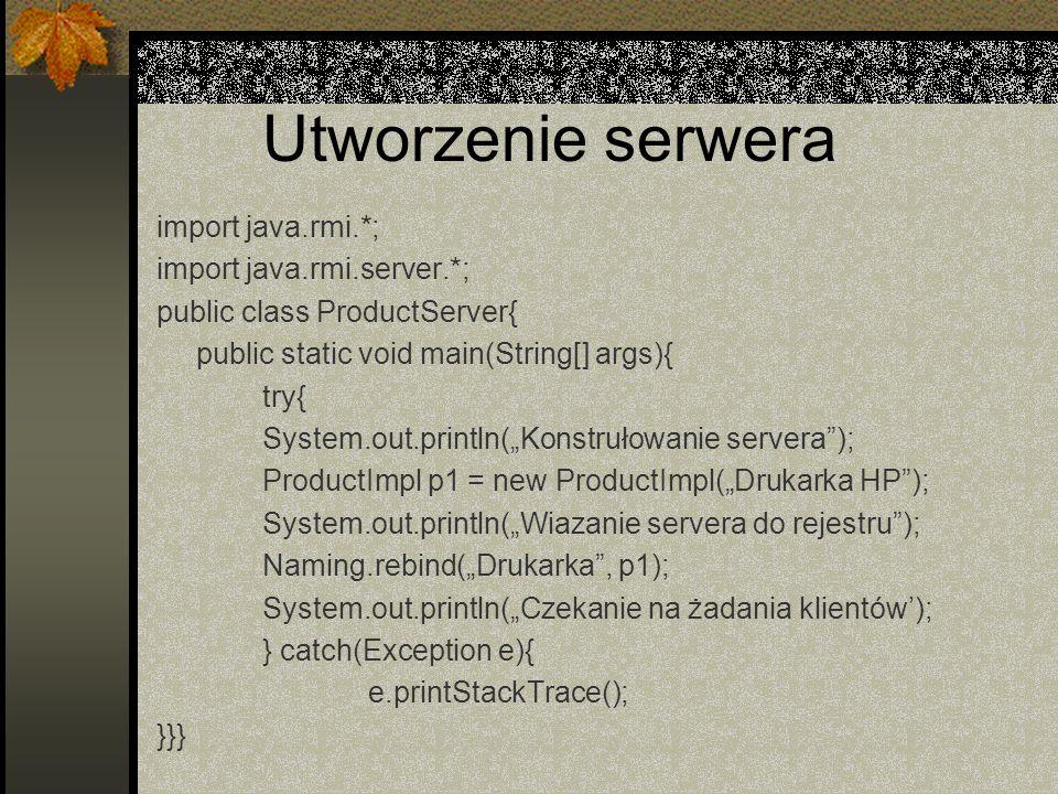 Utworzenie serwera import java.rmi.*; import java.rmi.server.*;