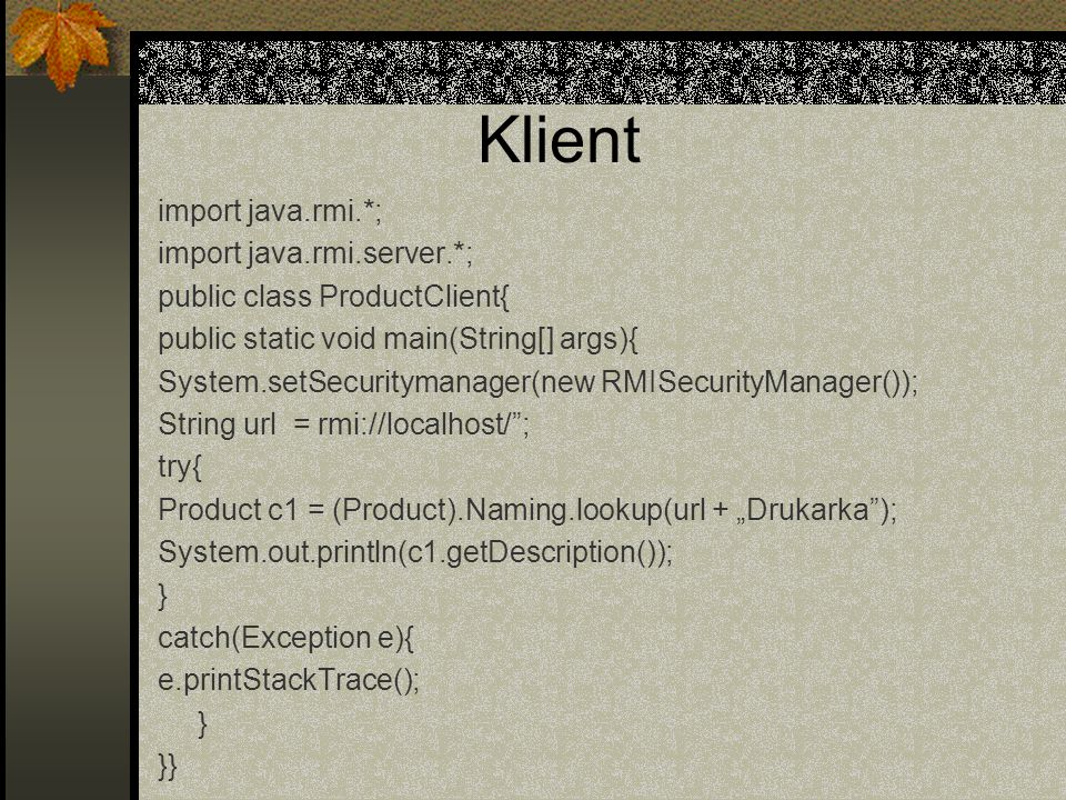Klient import java.rmi.*; import java.rmi.server.*;