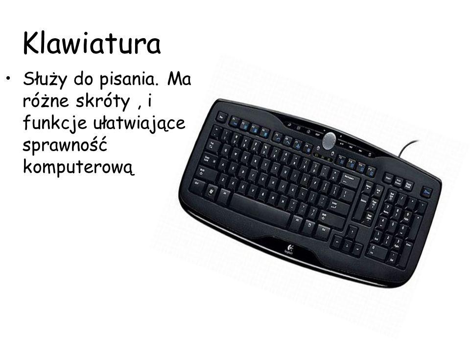 Klawiatura Służy do pisania. Ma różne skróty , i funkcje ułatwiające sprawność komputerową