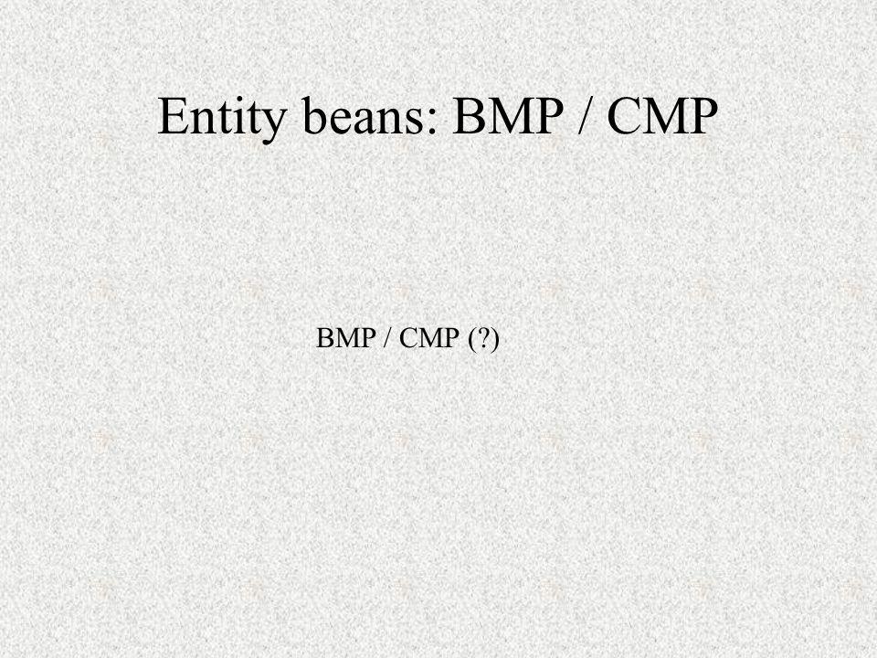 Entity beans: BMP / CMP BMP / CMP ( )