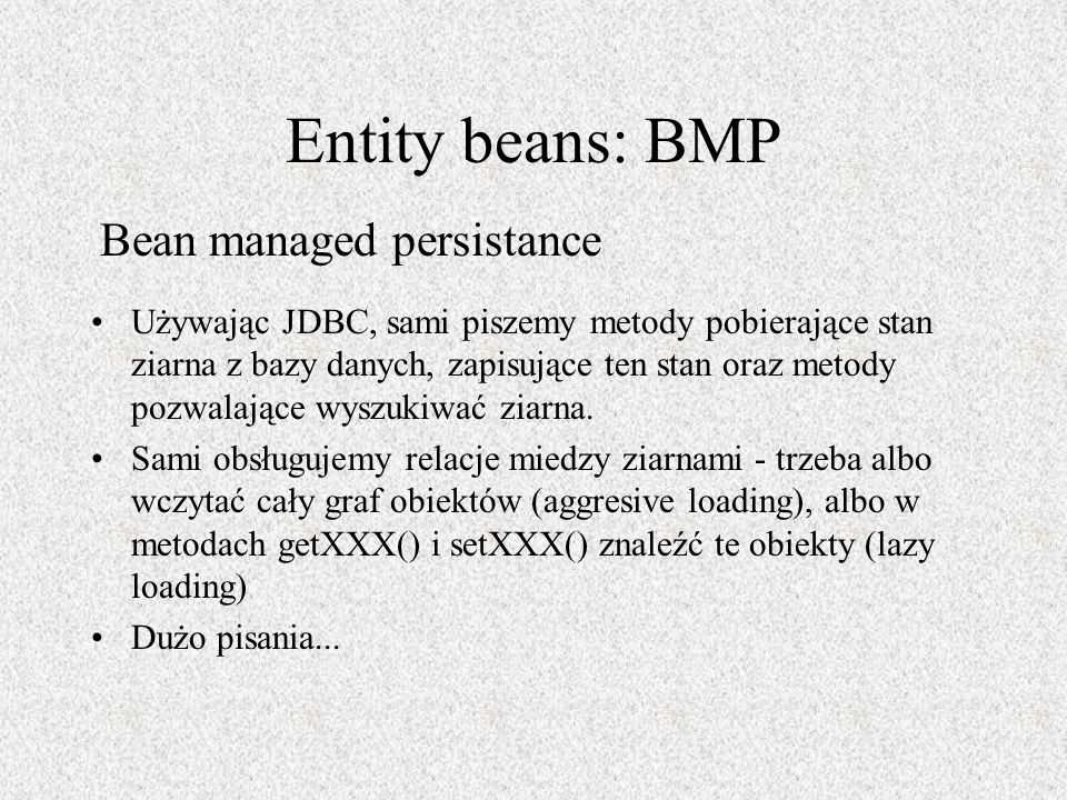 Entity beans: BMP Bean managed persistance